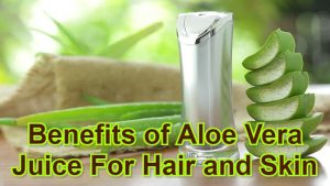 Benefits of Aloe Vera Juice For Hair and Skin