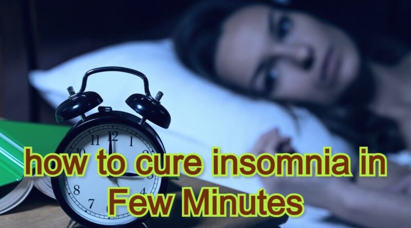 how to cure insomnia in Few Minutes