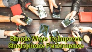 Simple Ways To Improve Smartphone Performance