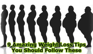9 Amazing Weight Loss Tips