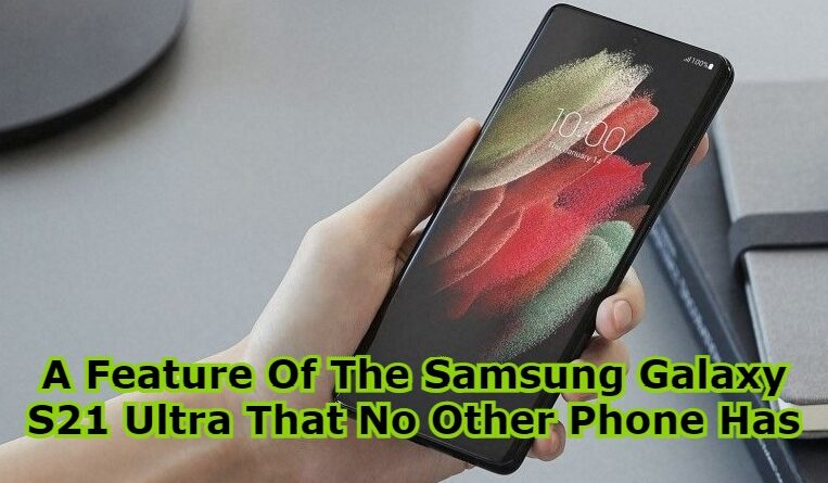 A Feature Of The Samsung Galaxy S21 Ultra That No Other Phone Has