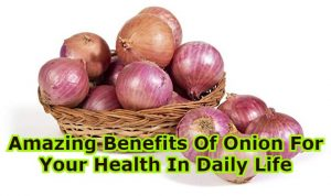 Amazing Benefits Of Onion For Your Health In Daily Life