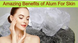 Amazing Benefits of Alum For Skin
