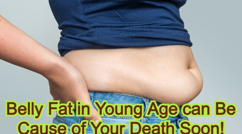 Belly Fat in Young Age can Be Cause of Your Death Soon!