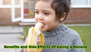 Benefits and Side Effects Of Eating a Banana