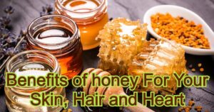 Benefits of honey For Your Skin, Hair and Heart