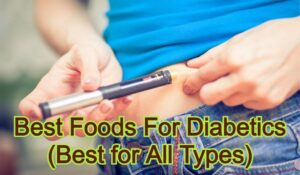 Best Foods For Diabetics (Best for All Types)