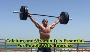 Calcium and Vitamin D is Essential For People Who Exercise