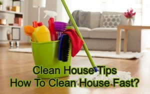Clean House Tips | How To Clean House Fast?