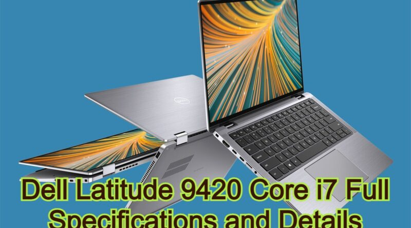 Dell Latitude 9420 Core i7 Full Specifications and Details