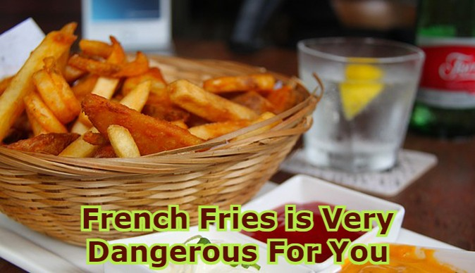 French Fries is Dangerous