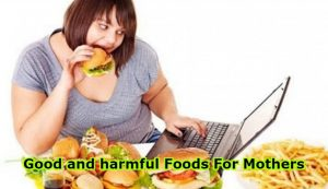 Good and harmful foods for mothers