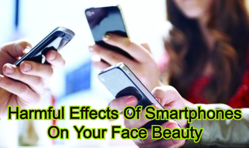 Harmful Effects Of Smartphones On Your Face Beauty