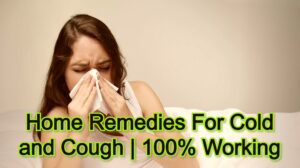 Home Remedies For Cold and Cough | 100% Working