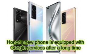 Honor's new phone is equipped with Google services after a long time