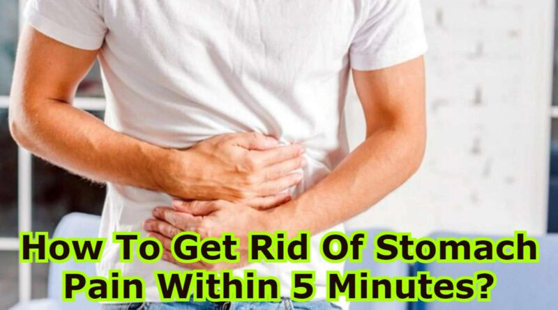 How To Get Rid Of Stomach Pain Within 5 Minutes?