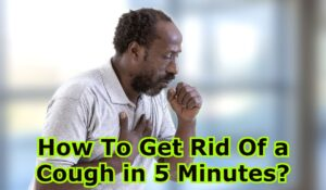 How To Get Rid Of a Cough in 5 Minutes?