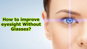 How to improve eyesight Without Glasses?