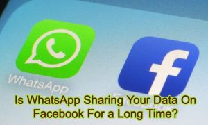 Is WhatsApp Sharing Your Data On Facebook For a Long Time?