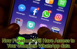 Now Facebook Will Have Access to Your Complete WhatsApp data