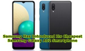 Samsung Has Introduced Its Cheapest Samsung Galaxy A02 Smartphone