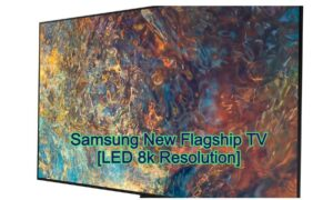 Samsung New Flagship TV [LED 8k Resolution]