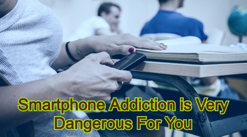 Smartphone Addiction is Very Dangerous For You