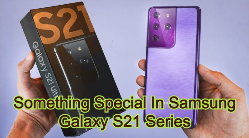 Something Special In Samsung Galaxy S21 Series