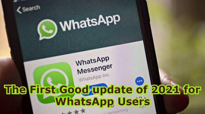 The First Good update of 2021 for WhatsApp Users