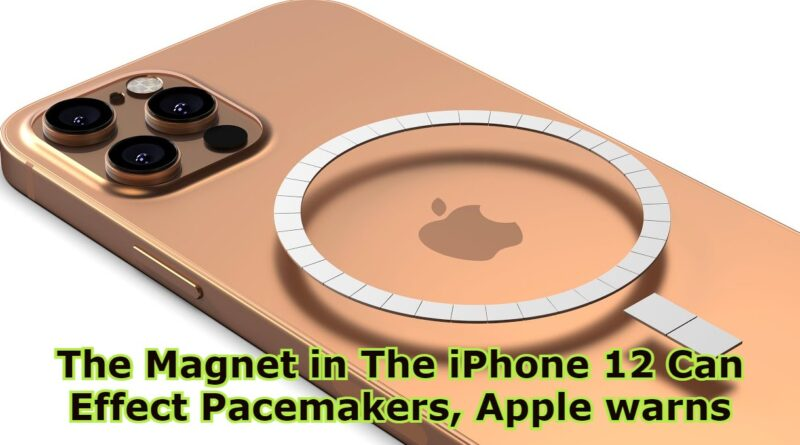 The Magnet in The iPhone 12 Can Effect Pacemakers, Apple warns