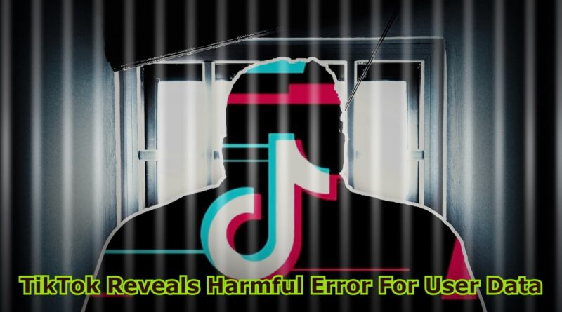 TikTok Reveals Harmful Error For User Data