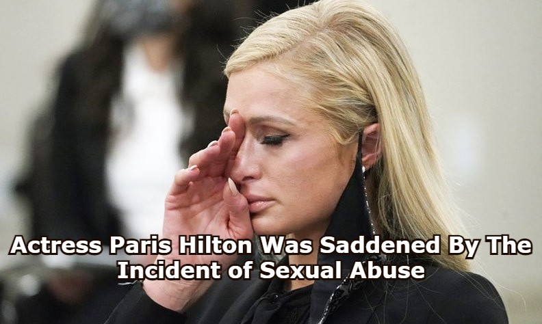 Actress Paris Hilton Was Saddened By The Incident of Sexual Abuse