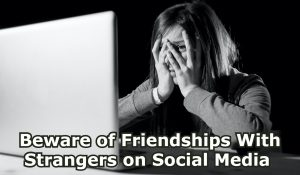 Beware of Friendships With Strangers on Social Media