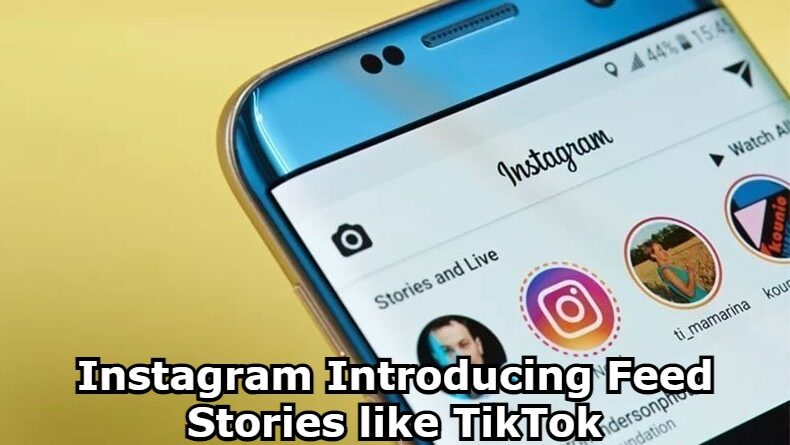 Instagram Introducing Feed Stories like TikTok