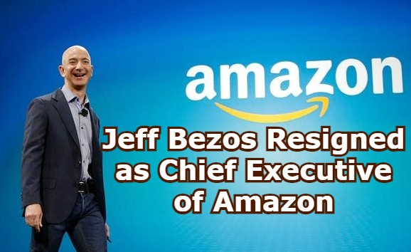 Jeff Bezos Resigned as Chief Executive of Amazon