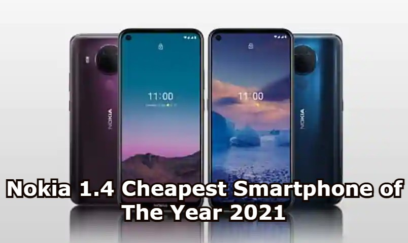 Nokia 1.4 Cheapest Smartphone of The Year 2021