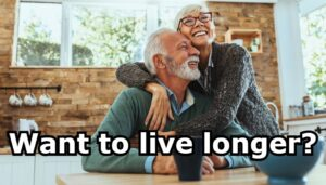 Want to live longer?