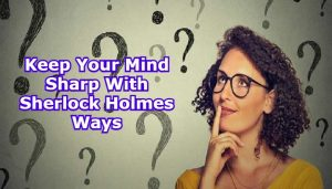 Keep Your Mind Sharp With Sherlock Holmes Ways
