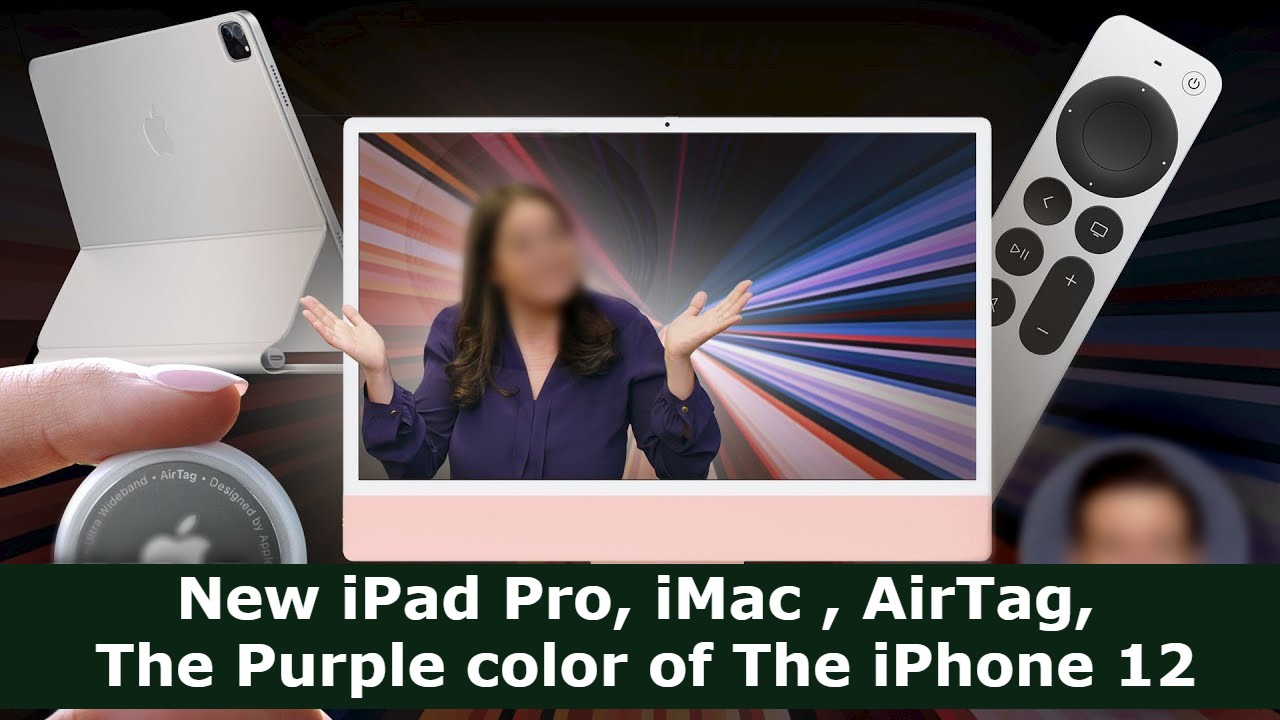 new iPad Pro, iMac , AirTag, and the Purple color of The iPhone 12