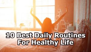 10 Best Daily Routines For Healthy Life