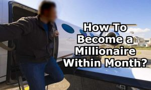 How To Become a Millionaire Within Month
