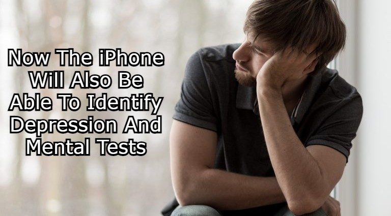 Now The iPhone Will Also Be Able To Identify Depression And Mental Tests